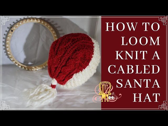 How To Loom Knit A Cabled Santa Hat Sport Videos