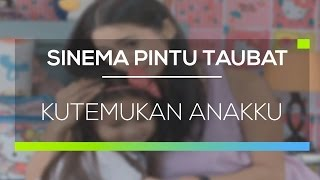 Video Sinema Pintu Taubat - Kutemukan Anakku MP3, 3GP, MP4, WEBM, AVI, FLV September 2018