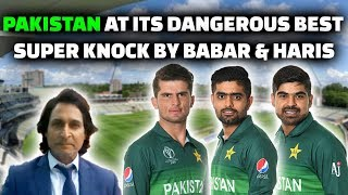 Pakistan at its Dangerous Best | Superb Knock by Babar & Haris