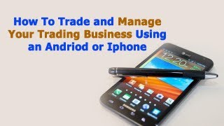 How To Trade And Manage Your Forex Trading Business On An Andriod Or Iphone