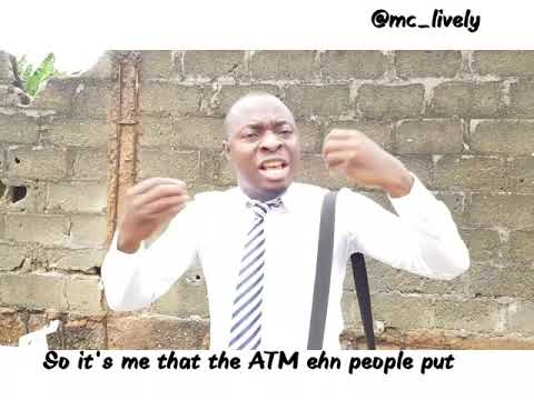 Uncle please....is the ATM working (Mc Lively)