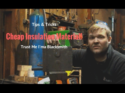 Tips and Tricks Part 2 cheap insulation material Trust me I'ma Blacksmith