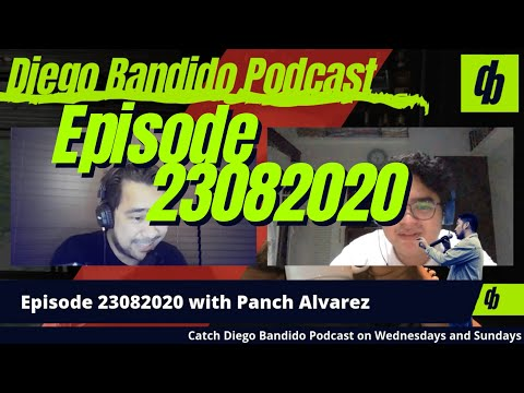 Diego Bandido Podcast Episode 23082020: Panch Alvarez