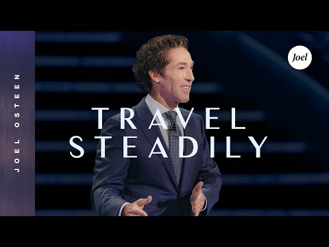 Travel Steadily | Joel Osteen