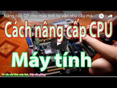 Nâng cấp CPU cho máy tính cần lưu ý những gì