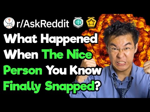 When Have You Seen A Nice Person Finally Snap?