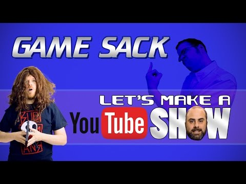 Let's Make a Youtube Show - Game Sack