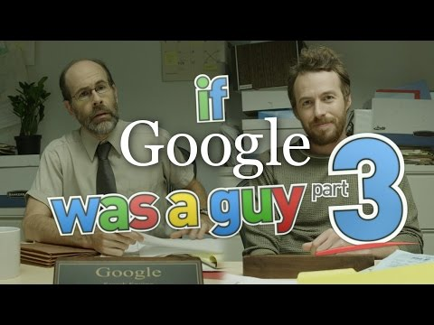 If Google Was A Guy (Part 3)