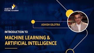 Introduction to  Machine Learning & Artificial Intelligence - Amity ODL