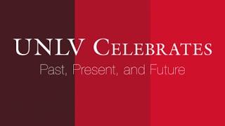 UNLV Celebrates: Past, Present, and Future