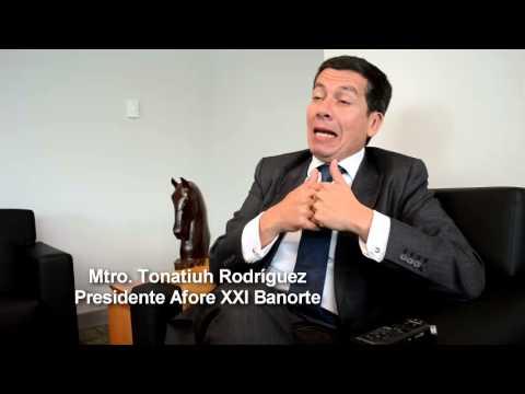 Afore XXI Banorte, entrevista con su presidente, Mtro. Tonatiuh Rodr�guez