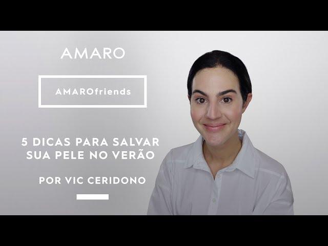 5 DICAS PRA SALVAR A SUA PELE NO VERÃO por Vic Ceridono | #AMAROfriends - Amaro