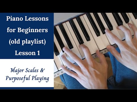 Piano Lessons For Beginners - Lesson 1: Major Scales And Purposeful Playing
