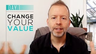 Day 1: Change Your Value
