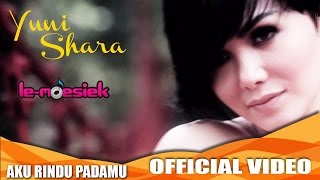 Yuni Shara - Aku Rindu Padamu [Official Music Video]