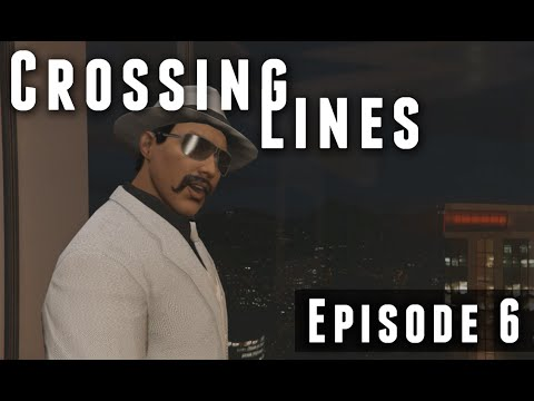 Crossing Lines | Episode 6 (GTA 5 Series)