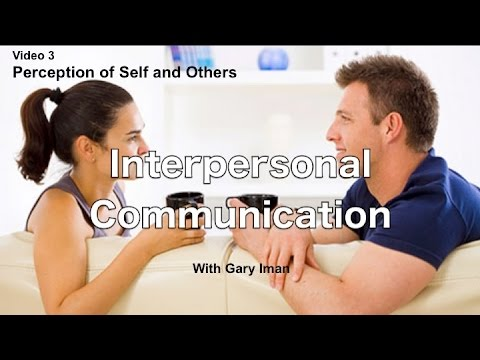 Interpersonal Communication - Perception of Self and Others
