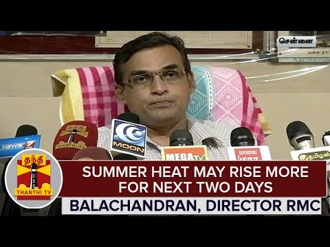 Summer-Heat-May-Rise-More-For-Next-2-Days--Balachandran-Director-RMC