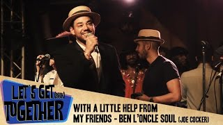 Let's Get Together 2017 - With A Little Help From My Friends (Ben L'Oncle Soul)