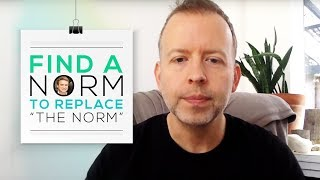 Day 5: Find a Norm to Replace 'The Norm'