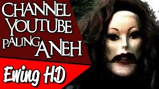 Video 5 Channel Youtube Aneh yang Paling Mengerikan | #MalamJumat - Eps. 25 MP3, 3GP, MP4, WEBM, AVI, FLV Oktober 2018