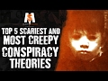 TOP 5 SCARIEST & Most CREEPY CONSPIRACY THEORIES