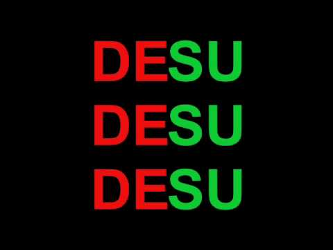 desu - MP3 Download link HERE!: http://www.mediafire.com/?ljajzgtjidm Watch the crappy version here! lol: http://www.youtube.com/watch?v=t6D6RzCqGj0 DESU DESU DESU ...
