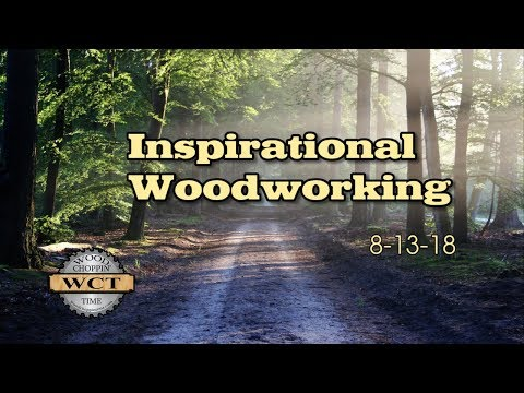 Woodworking ideas - Inspirational Woodworking 8-13-18