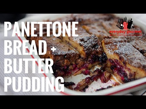 Panettone Bread & Butter Pudding | Everyday Gourmet S7 E84