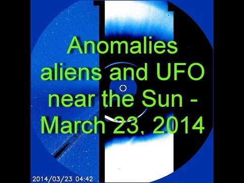 Anomalies, Aliens and UFO near the Sun – March 23, 2014