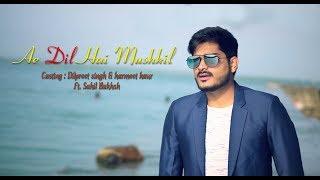 BLACK PEARL FILMS PRESENTS : Ae dil hai mushkil ( Cover ) FULL SONG Ft. Sahil Bakhsh Dilpreet singh & Harmeet kaur...