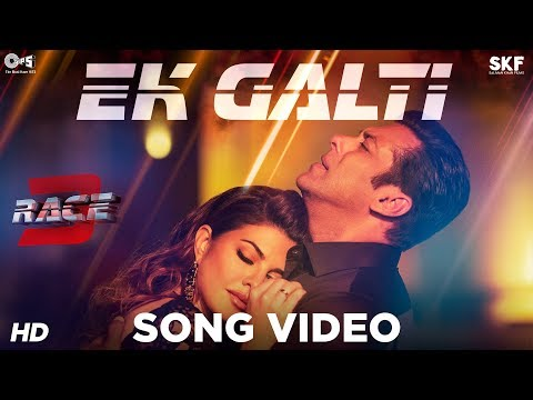Video Ek Galti Song Video - Race 3 | Salman Khan & Jacqueline | Shivai Vyas | Bollywood Song 2018 download in MP3, 3GP, MP4, WEBM, AVI, FLV January 2017