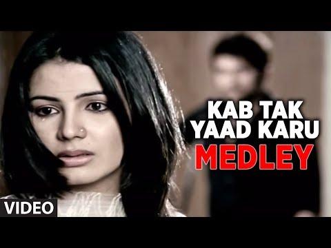 Video Kab Tak Yaad Karu- Bhula Na Sakoge- Tujh Mein Aur (Medley) download in MP3, 3GP, MP4, WEBM, AVI, FLV January 2017