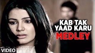 Video Kab Tak Yaad Karu- Bhula Na Sakoge- Tujh Mein Aur (Medley) MP3, 3GP, MP4, WEBM, AVI, FLV Januari 2019