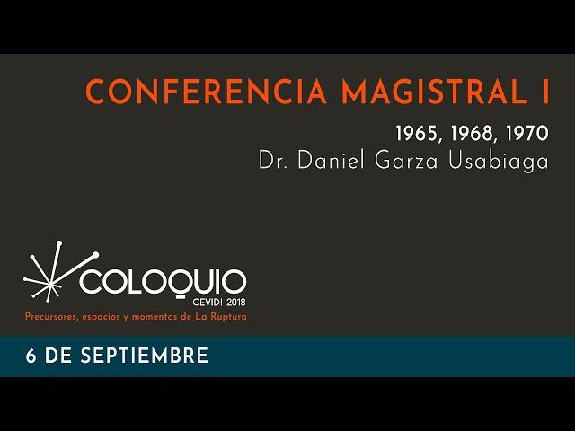 CONFERENCIA MAGISTRAL I. 1965, 1968, 1970. Dr. Daniel Garza Usabiaga. Coloquio CEVIDI 2018.
