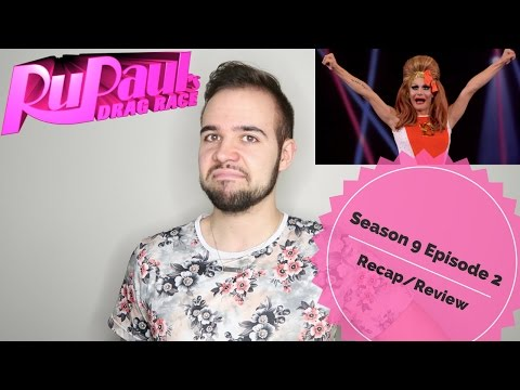 RPDR SEASON 9 EPISODE 2 RECAP/REVIEW (SPOILERS!!)