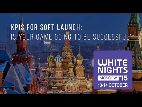 WN Moscow 2015. KPIs for Soft Launch: is your game going to be successful?
