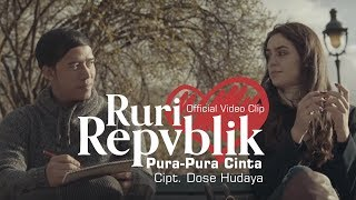 Video Ruri Repvblik - Pura Pura Cinta (Official Video Clip) MP3, 3GP, MP4, WEBM, AVI, FLV Desember 2018