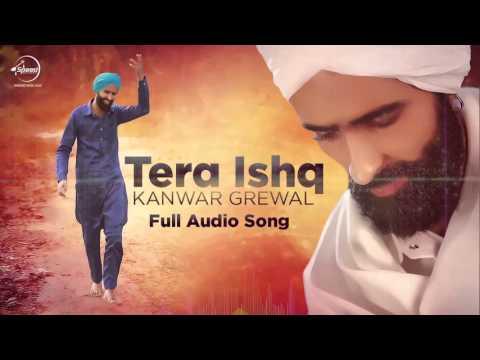 Tera Ishq (Full Audio) | Kanwar Grewal | Latest Pu
