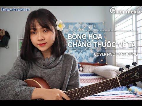 Em như BÔNG HOA nhưng CHẲNG THUỘC VỀ TA | Ngô Lan Hương Cover - Thời lượng: 4 phút, 29 giây.