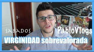 VIRGINIDAD Sobrevalorada | Sabados Con PabloVlogs