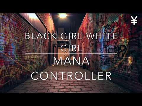 Black Girl White Girl  -  Mana Controller (Original Mix)