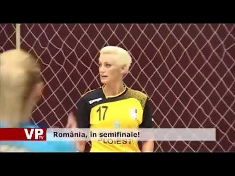 România, în semifinale!