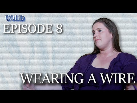 Cold Ep 8: Wearing a Wire