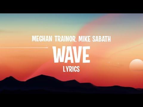 Meghan Trainor - Wave (Lyrics) feat. Mike Sabath