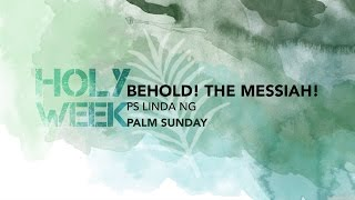 PALM SUNDAY - Behold! The Messiah!