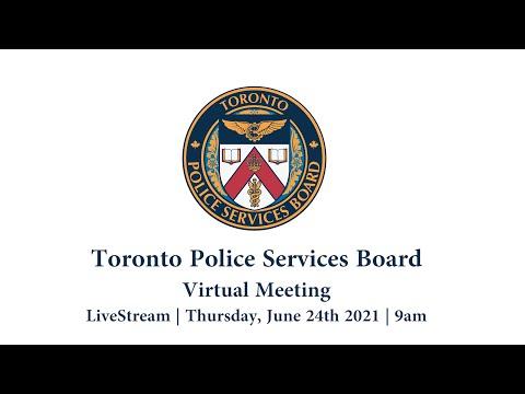 Toronto Police Services Board   Virtual Public Meeting   LiveStream   Thurs June 24th 9AM