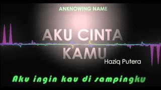 Video Aku Cinta Kamu by Haziq Putera lirik MP3, 3GP, MP4, WEBM, AVI, FLV Juni 2018