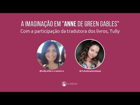 """""""A Imaginação em Anne de Green Gables"""" com a part. da tradutora Tully"""