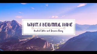 What a Beautiful Name - Rachel John and Joanna Finny (COVER)